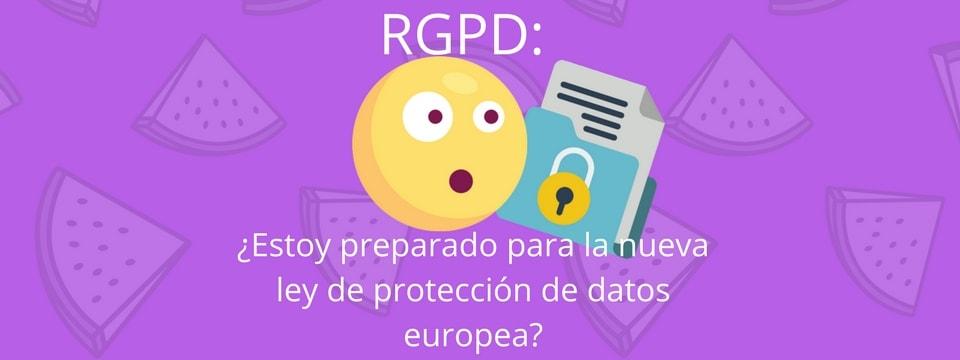 RGPD: 5 aspectos clave para saber si mi empresa está preparada para el nuevo Reglamento Protección de Datos Europeo